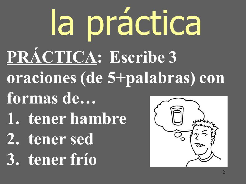 la práctica PRÁCTICA: Escribe 3 oraciones (de 5+palabras) con formas de… 1.
