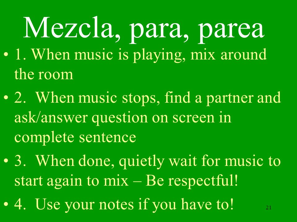 Mezcla, para, parea 1. When music is playing, mix around the room