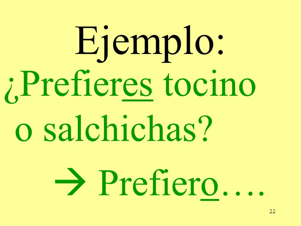 Ejemplo: ¿Prefieres tocino o salchichas  Prefiero….