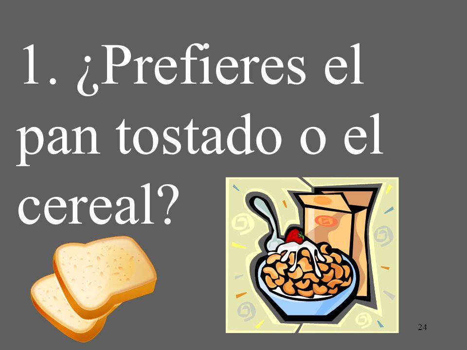 1. ¿Prefieres el pan tostado o el cereal