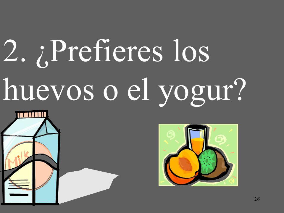 2. ¿Prefieres los huevos o el yogur