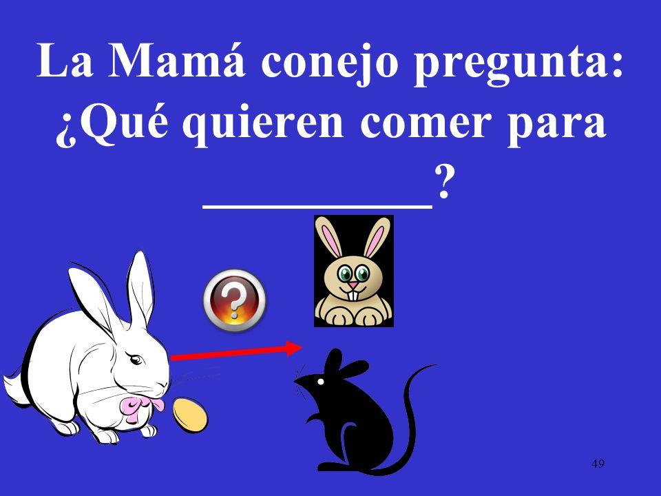 La Mamá conejo pregunta: ¿Qué quieren comer para _________