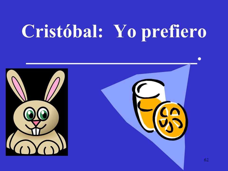 Cristóbal: Yo prefiero __________________.