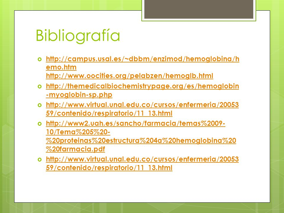 Bibliografía http://campus.usal.es/~dbbm/enzimod/hemoglobina/hemo.htm http://www.oocities.org/pelabzen/hemoglb.html.