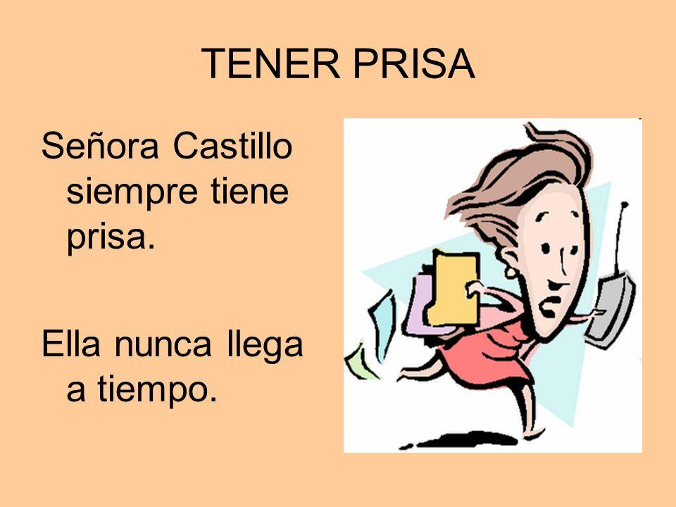 TENER PRISA Señora Castillo siempre tiene prisa.