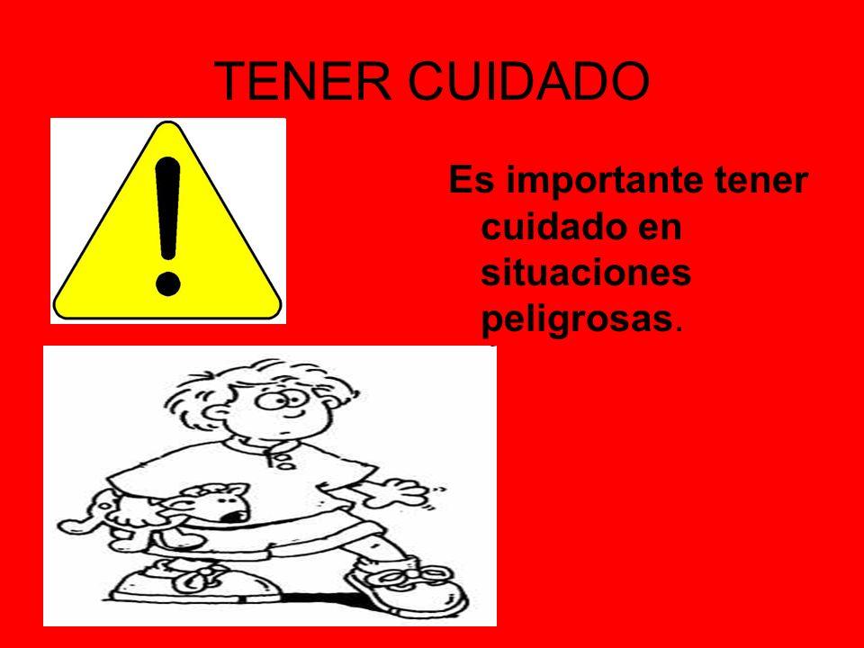 TENER CUIDADO Es importante tener cuidado en situaciones peligrosas.