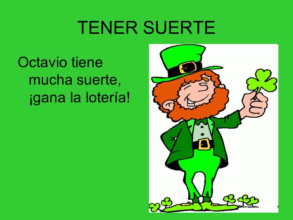 TENER SUERTE Octavio tiene mucha suerte, ¡gana la lotería!