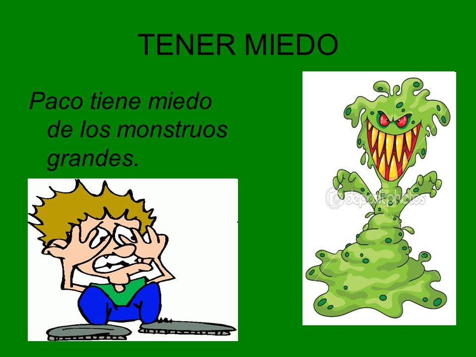 TENER MIEDO Paco tiene miedo de los monstruos grandes.