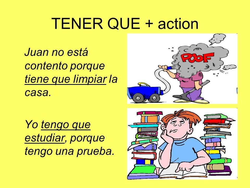 TENER QUE + action Juan no está contento porque tiene que limpiar la casa.