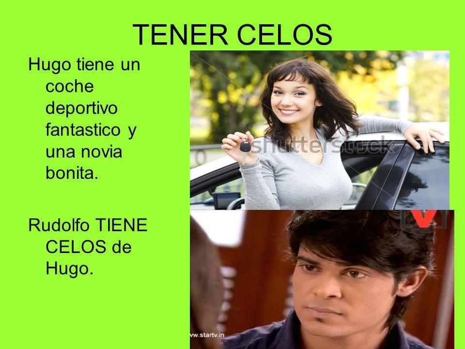 TENER CELOS Hugo tiene un coche deportivo fantastico y una novia bonita.