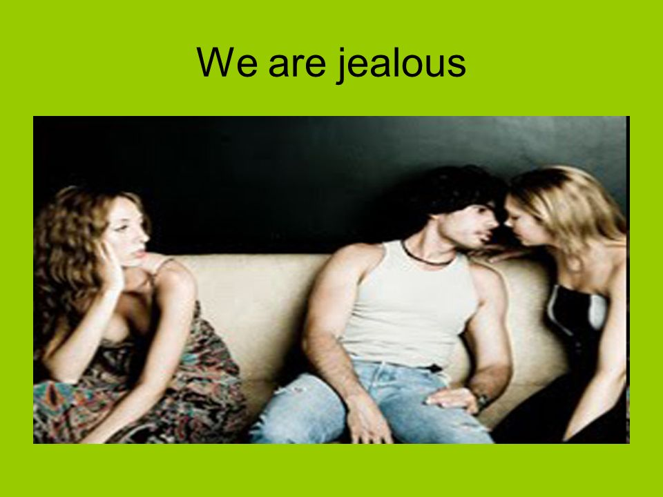 We are jealous