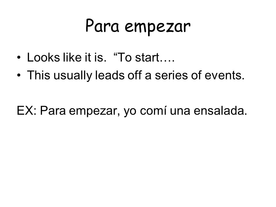Para empezar Looks like it is. To start….