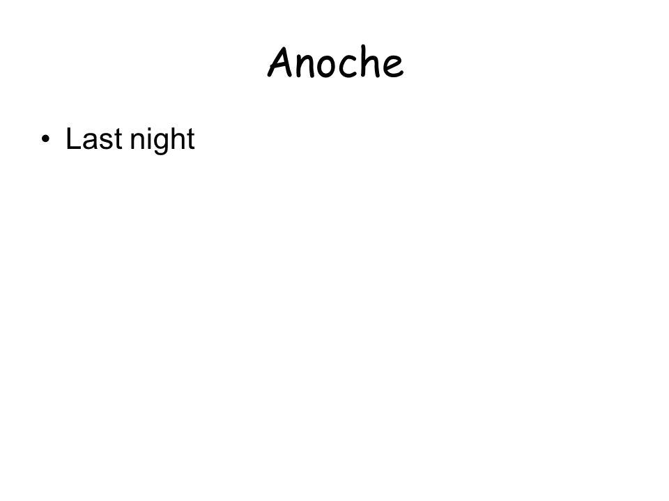 Anoche Last night