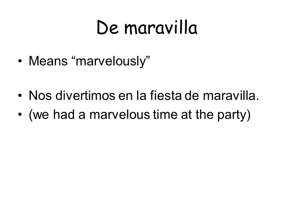 De maravilla Means marvelously