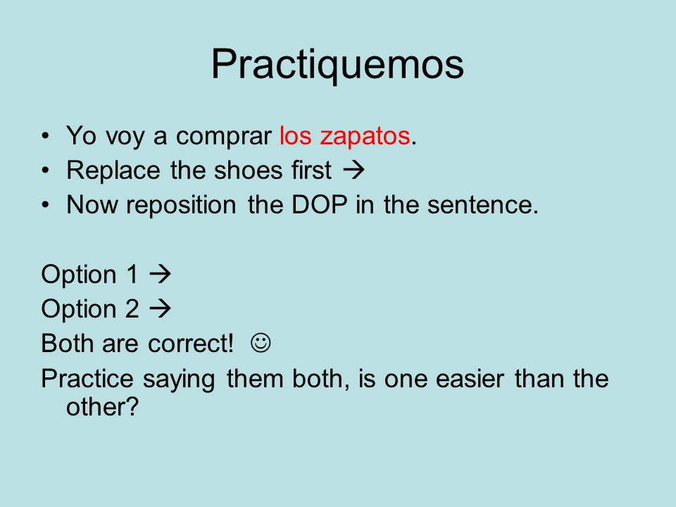 Practiquemos Yo voy a comprar los zapatos. Replace the shoes first 