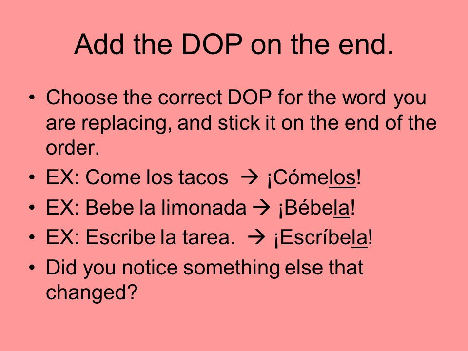 Add the DOP on the end.Choose the correct DOP for the word you are replacing, and stick it on the end of the order.