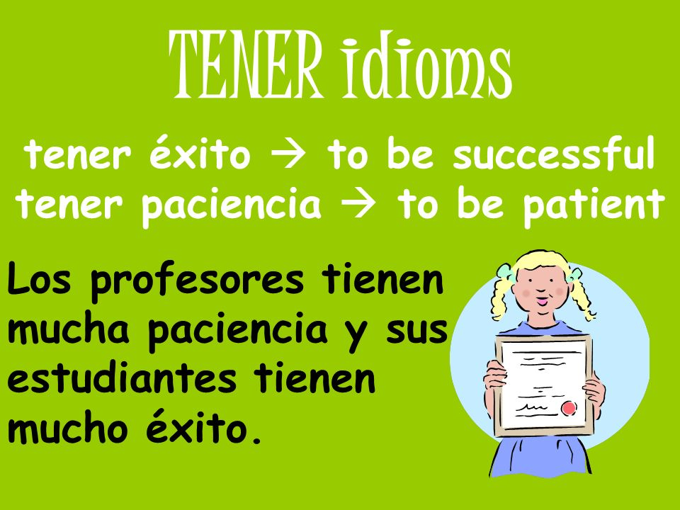 tener éxito  to be successful tener paciencia  to be patient