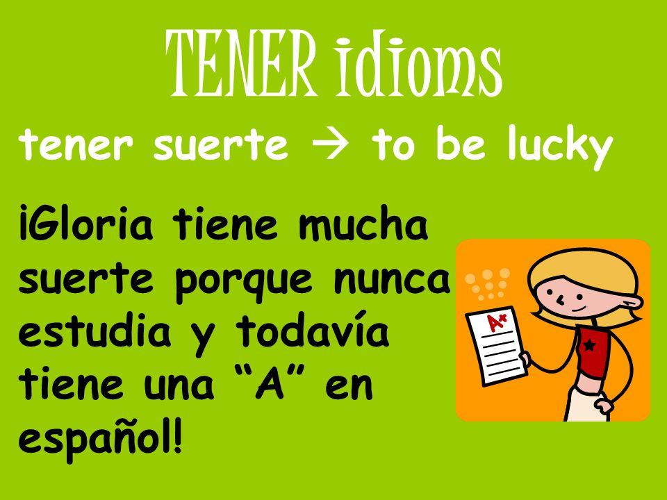 TENER idioms tener suerte  to be lucky