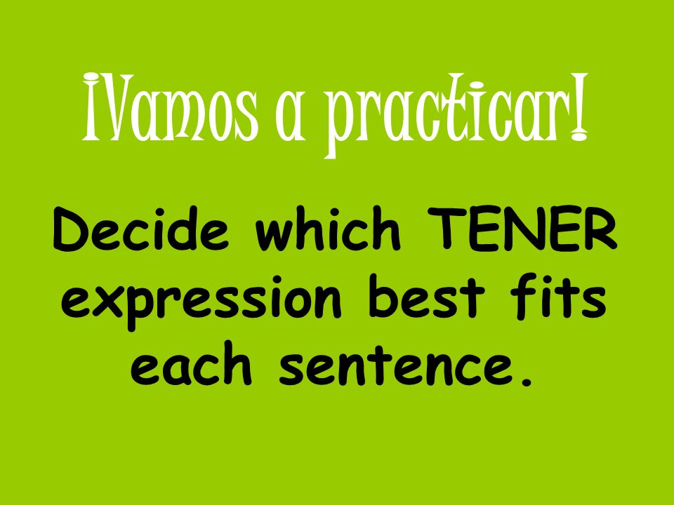 Decide which TENER expression best fits each sentence.