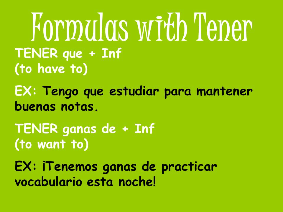Formulas with Tener TENER que + Inf (to have to)