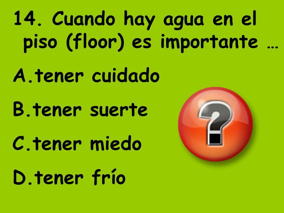 14. Cuando hay agua en el piso (floor) es importante …