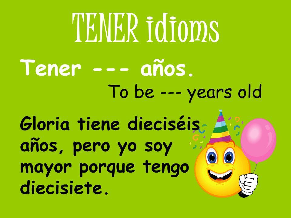 TENER idioms Tener --- años. To be --- years old