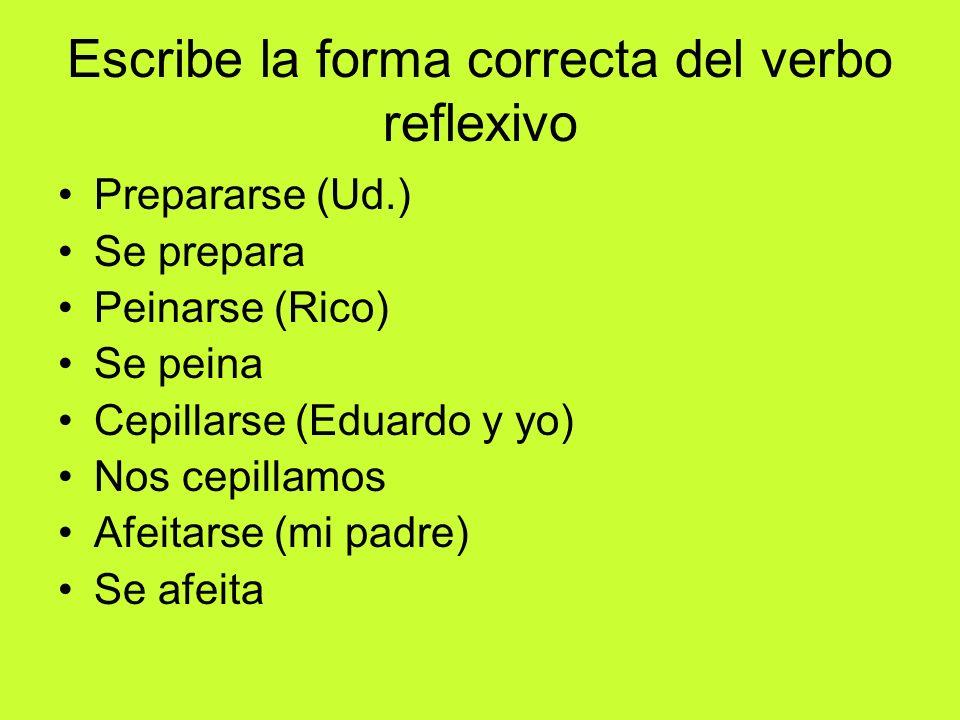 Escribe la forma correcta del verbo reflexivo