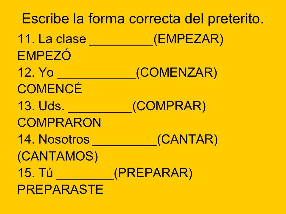Escribe la forma correcta del preterito.