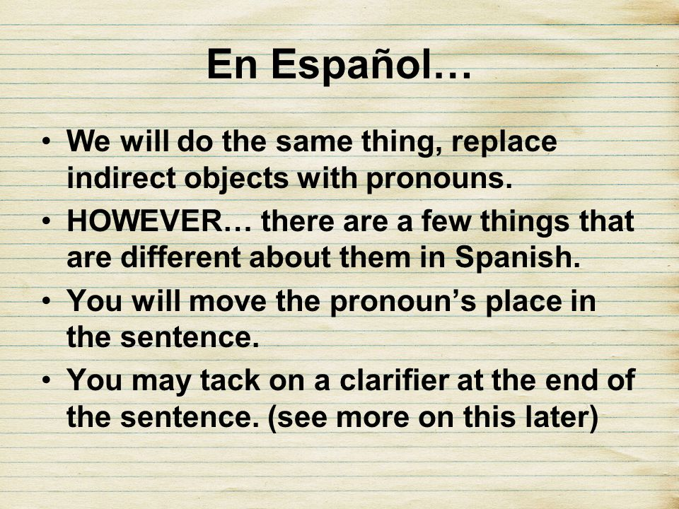 En Español…We will do the same thing, replace indirect objects with pronouns.