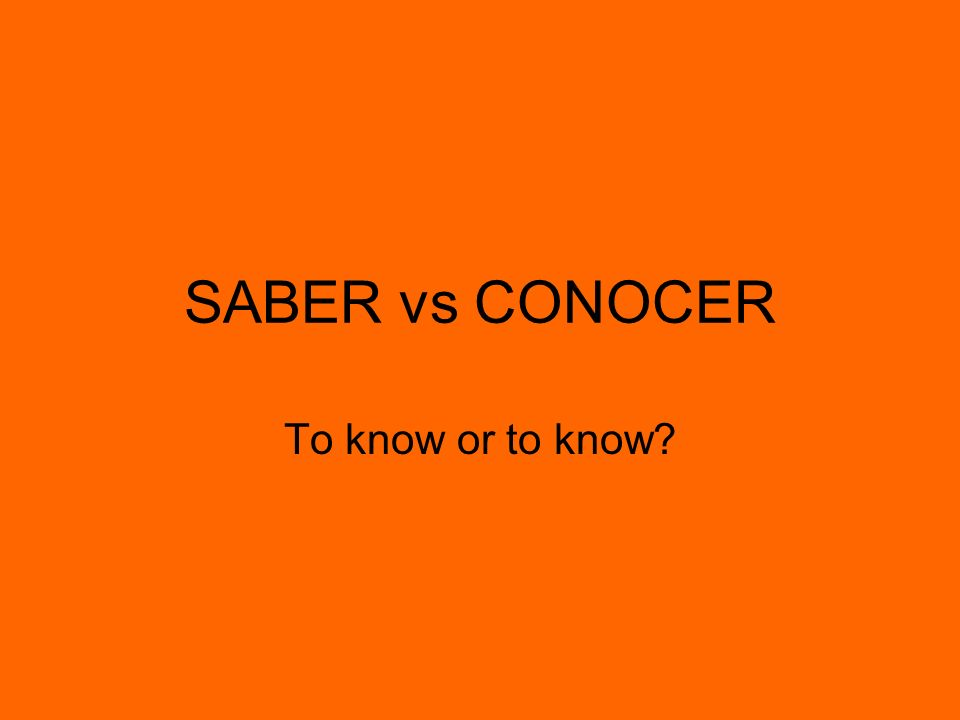 SABER vs CONOCER To know or to know
