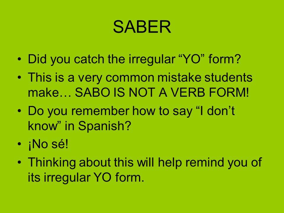 SABER Did you catch the irregular YO form