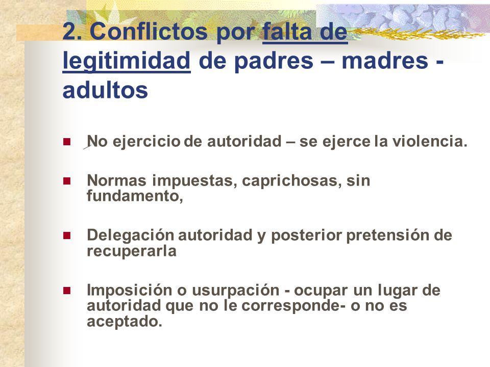 2. Conflictos por falta de legitimidad de padres – madres -adultos
