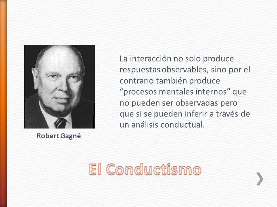 La interacción no solo produce respuestas observables, sino por el contrario también produce procesos mentales internos que no pueden ser observadas pero que si se pueden inferir a través de un análisis conductual.