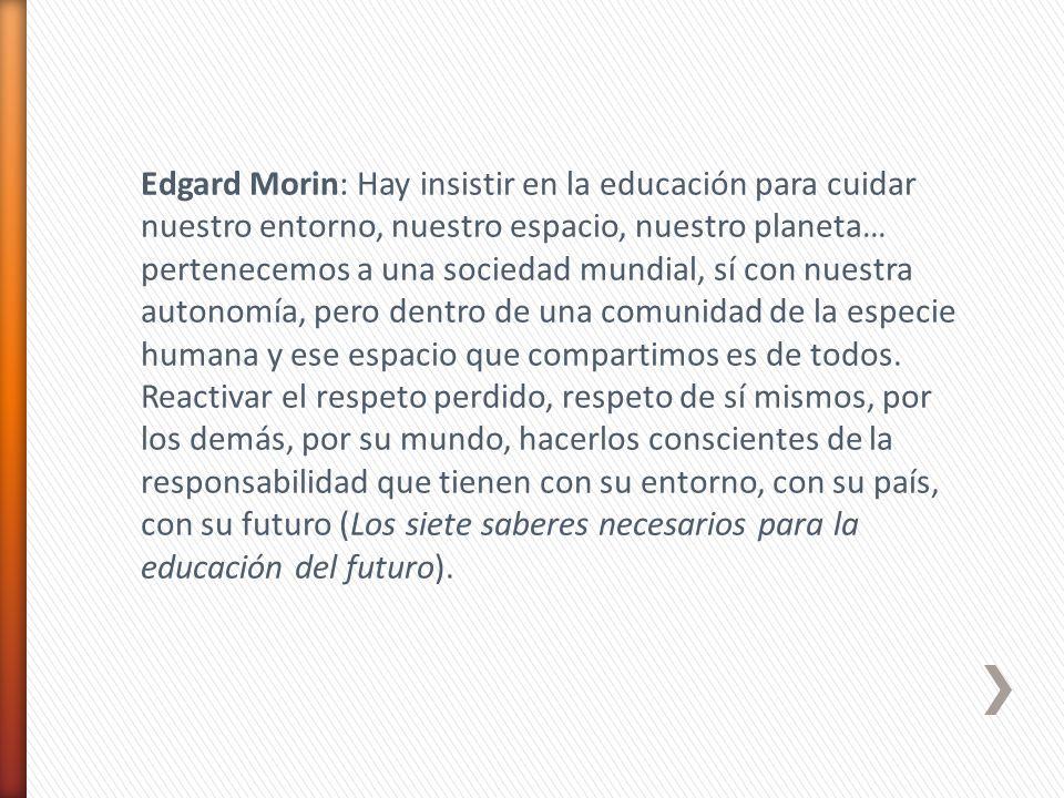 Edgard Morin: Hay insistir en la educación para cuidar nuestro entorno, nuestro espacio, nuestro planeta… pertenecemos a una sociedad mundial, sí con nuestra autonomía, pero dentro de una comunidad de la especie humana y ese espacio que compartimos es de todos.