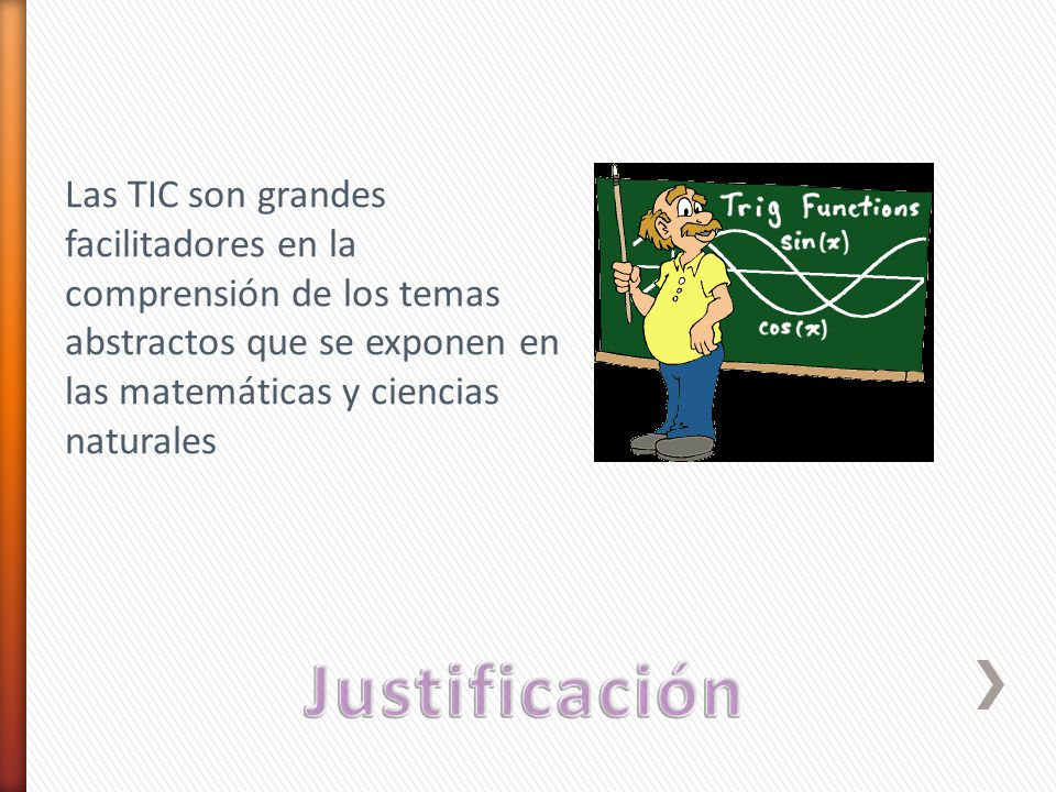 Las TIC son grandes facilitadores en la comprensión de los temas abstractos que se exponen en las matemáticas y ciencias naturales