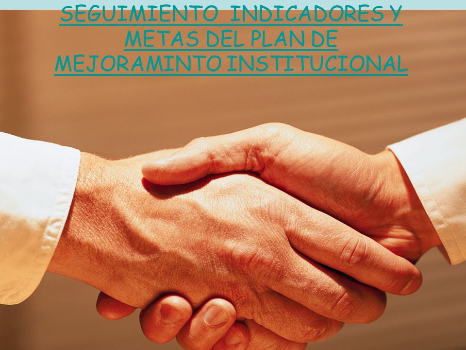 SEGUIMIENTO INDICADORES Y METAS DEL PLAN DE MEJORAMINTO INSTITUCIONAL