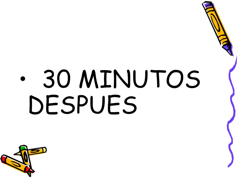 30 MINUTOS DESPUES