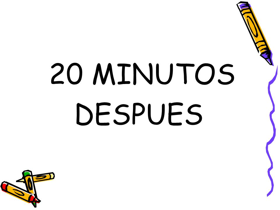 20 MINUTOS DESPUES