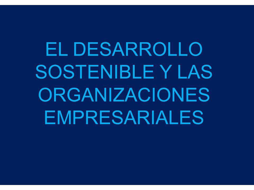EL DESARROLLO SOSTENIBLE Y LAS ORGANIZACIONES EMPRESARIALES