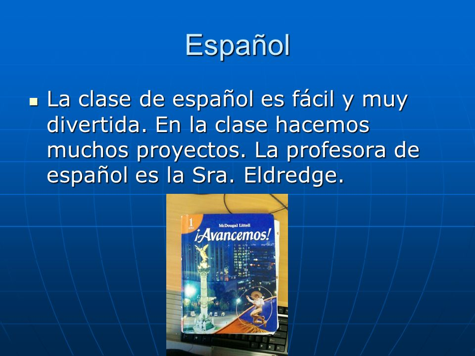 Español La clase de español es fácil y muy divertida.