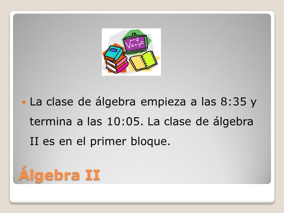 La clase de álgebra empieza a las 8:35 y termina a las 10:05