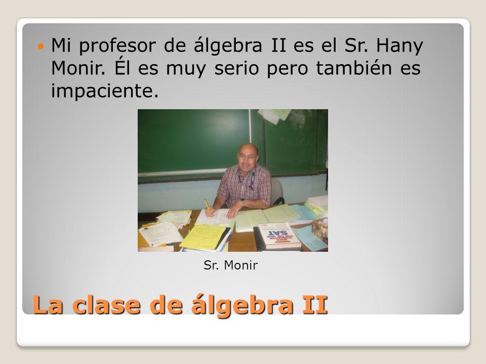 Mi profesor de álgebra II es el Sr. Hany Monir