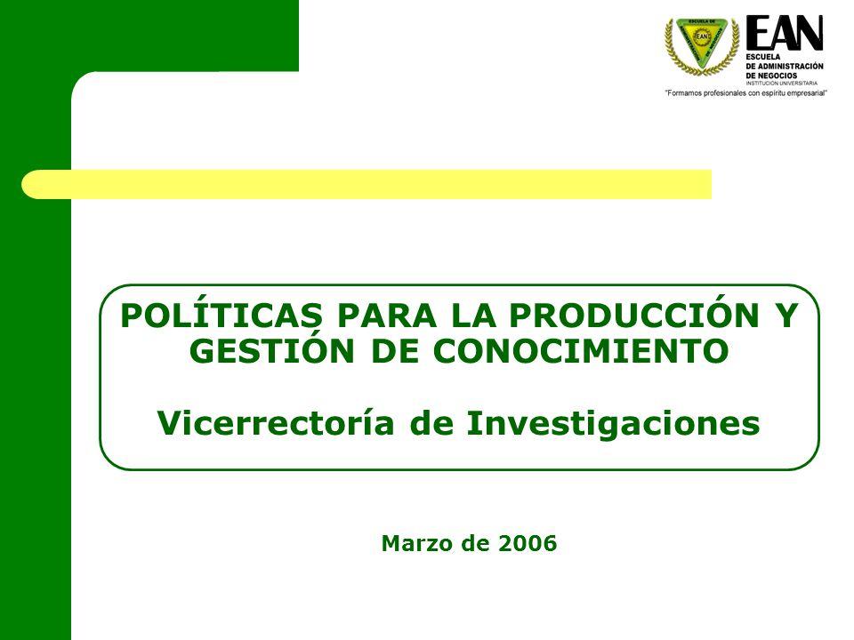 POLÍTICAS PARA LA PRODUCCIÓN Y GESTIÓN DE CONOCIMIENTO Vicerrectoría de Investigaciones