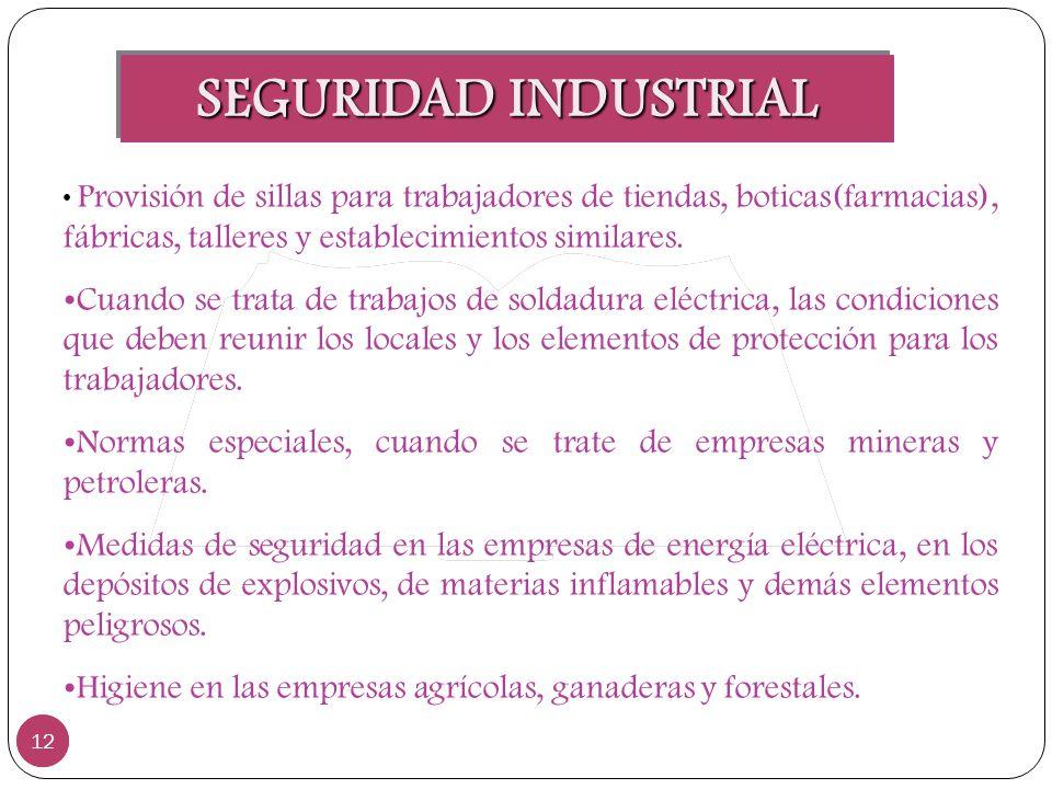 SEGURIDAD INDUSTRIAL Provisión de sillas para trabajadores de tiendas, boticas(farmacias), fábricas, talleres y establecimientos similares.