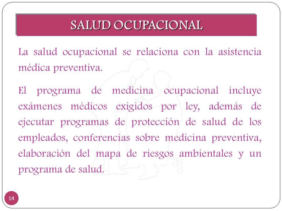 SALUD OCUPACIONAL La salud ocupacional se relaciona con la asistencia médica preventiva.