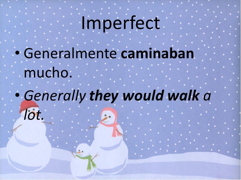 Imperfect Generalmente caminaban mucho.
