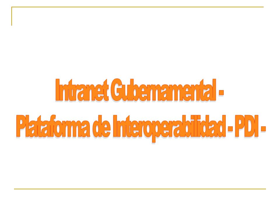 Intranet Gubernamental - Plataforma de Interoperabilidad - PDI -