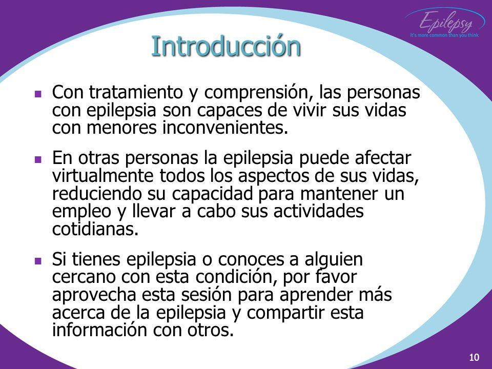 Introducción Con tratamiento y comprensión, las personas con epilepsia son capaces de vivir sus vidas con menores inconvenientes.