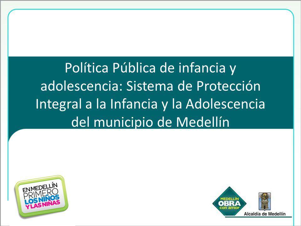 Política Pública de infancia y adolescencia: Sistema de Protección Integral a la Infancia y la Adolescencia del municipio de Medellín