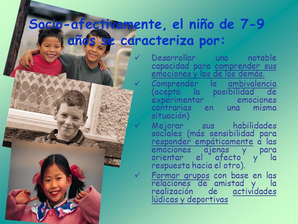 Socio-afectivamente, el niño de 7-9 años se caracteriza por: